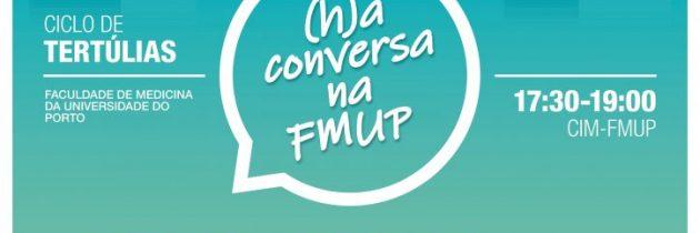 Ciclo de Tertúlias – (H)á Conversa na FMUP |